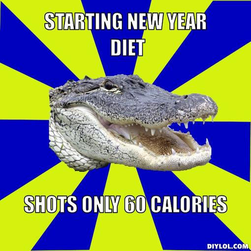 alcoholic alligator meme generator starting new year diet shots only 60 calories fdb315 new years in lol i love sticky rice